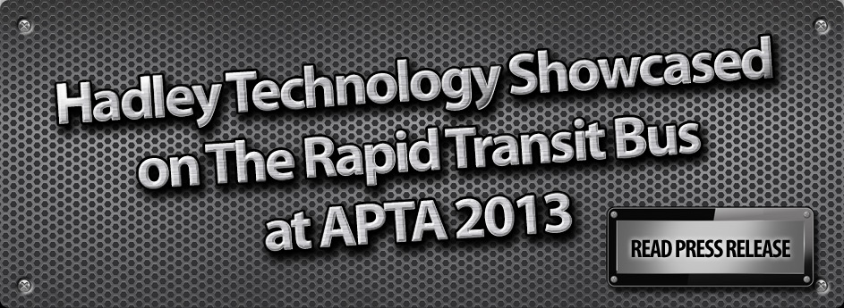 Hadley Technology Showcased on The Rapid Transit Bus at APTA 2013
